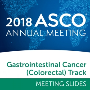 Track: 2018 Annual Meeting Slides: Gastrointestinal (Colorectal) Cancer
