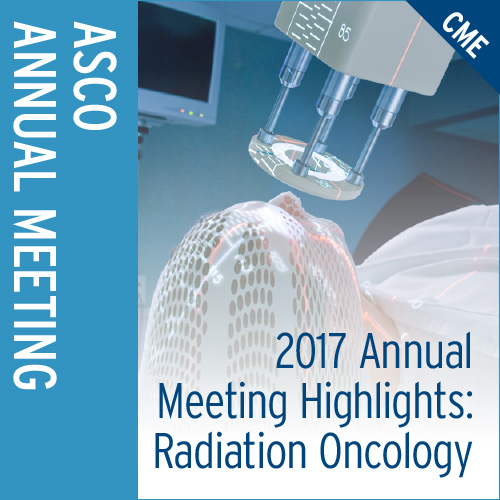 2017 Annual Meeting Highlights: Radiation Oncology