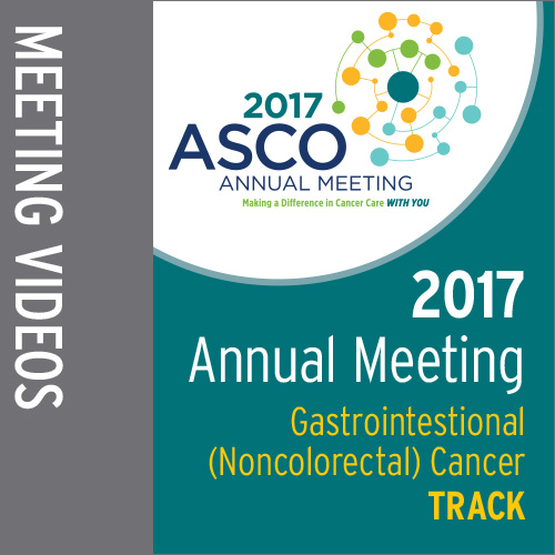 Track: 2017 Annual Meeting Video: Gastrointestinal (Noncolorectal) Cancer
