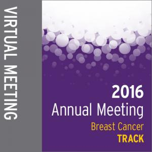 Track: 2016 Annual Meeting Virtual Meeting: Breast Cancer