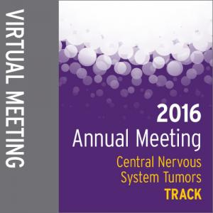 Track: 2016 Annual Meeting Virtual Meeting: Central Nervous System Tumors