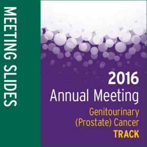 Track: 2016 Annual Meeting Slides: Genitourinary (Prostate) Cancer