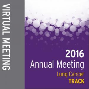 Track: 2016 Annual Meeting Virtual Meeting: Lung Cancer