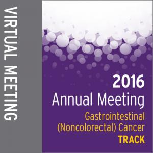 Track: 2016 Annual Meeting Virtual Meeting: Gastrointestinal (Noncolorectal) Cancer