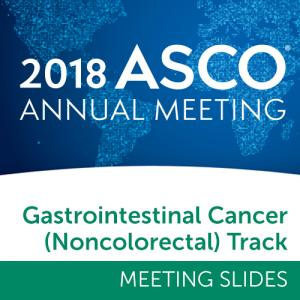 Track: 2018 Annual Meeting Slides: Gastrointestinal (Noncolorectal) Cancer