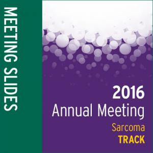 Track: 2016 Annual Meeting Slides: Sarcoma