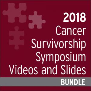 2018 Cancer Survivorship Symposium Videos and Slides Bundle
