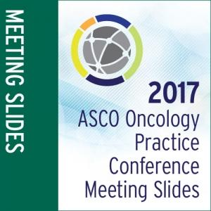 Meeting Slides: 2017 ASCO Oncology Practice Conference
