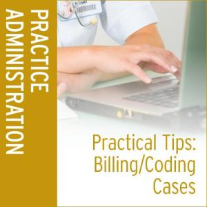 Practical Tips Online Companion: Billing & Coding Cases