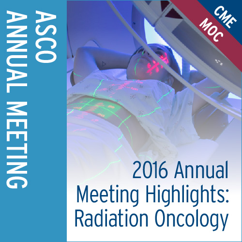 2016 Annual Meeting Highlights: Radiation Oncology