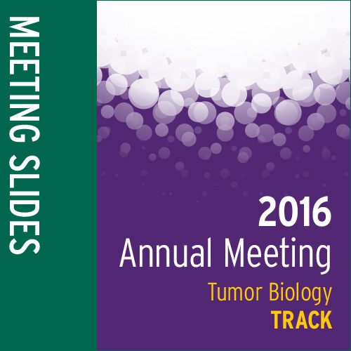 Track: 2016 Annual Meeting Slides: Tumor Biology