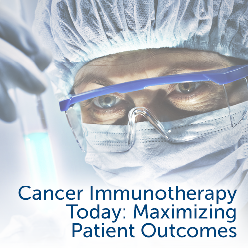 2018 Cancer Immunotherapy Today: Maximizing Patient Outcomes