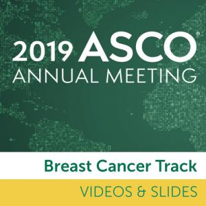 Track: 2019 Annual Meeting Videos & Slides: Breast Cancer