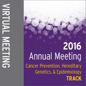 Track: 2016 Annual Meeting Virtual Meeting: Cancer Prevention, Hereditary Genetics, and Epidemiology