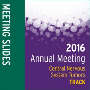 Track: 2016 Annual Meeting Slides: Central Nervous System Tumors