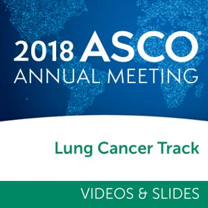 Track: 2018 Annual Meeting Videos & Slides: Lung Cancer