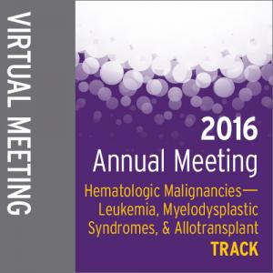 Track: 2016 Annual Meeting Virtual Meeting: Hematologic Malignancies-Leukemia, MDS, and Allotransplant