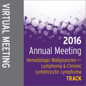 Track: 2016 Annual Meeting Virtual Meeting: Hematologic Malignancies—-Lymphoma and CLL