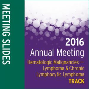 Track: 2016 Annual Meeting Slides:  Hematologic Malignancies-—Lymphoma and CLL