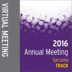 Track: 2016 Annual Meeting Virtual Meeting: Sarcoma