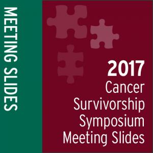Meeting Slides: 2017 Cancer Survivorship Symposium