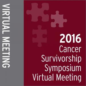 2016 Cancer Survivorship Symposium Virtual Meeting