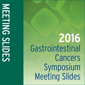 Meeting Slides: 2016 Gastrointestinal Cancers Symposium