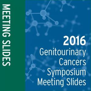 Meeting Slides: 2016 Genitourinary Cancers Symposium