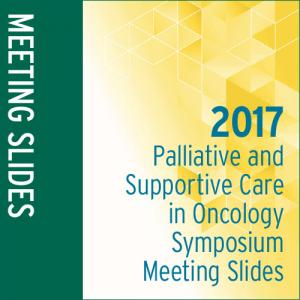 2017 Palliative Care in Oncology Symposium Meeting Slides