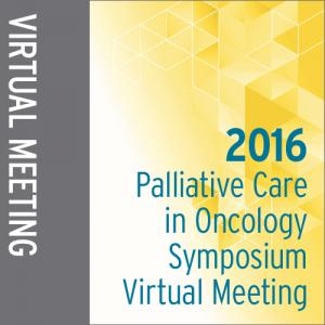 2016 Palliative Care in Oncology Virtual Meeting