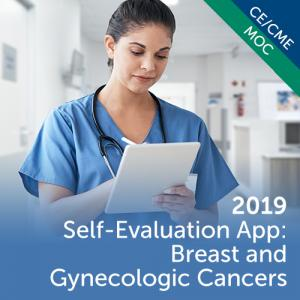 2019 Self-Evaluation App: Breast and Gynecologic Cancers