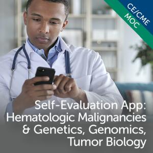 Self-Evaluation App: Hematologic Malignancies & Genetics, Genomics, Tumor Biology