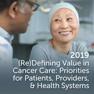 2019 (Re)Defining Value in Cancer Care: Priorities for Patients, Providers, and Health Systems